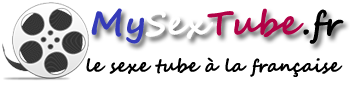 MySexTube.fr est le Sexe Tube à la française – Tube porno made in France !